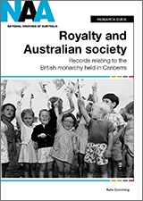 Royalty and Australian Society: Records relating to the British Monarchy held in Canberra - front cover.